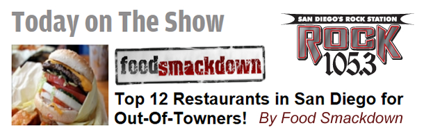 Food Smackdown Top Restaurants in San Diego for Out-of-Towners 105.3 FM Feature